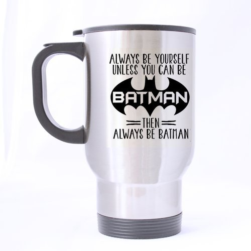 Durable ALWAYS BE YOURSELF! UNLESS YOU CAN BE BATMAN THEN ALWAYS BE BATMAN Mug - 100% Stainless Steel Material Travel Mugs - 14oz sizes -