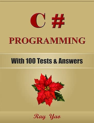 C#: C# Programming, For Beginners, Learn Coding Fast! (With 100 Tests & Answers) C# Crash (Application Development Cookbook)