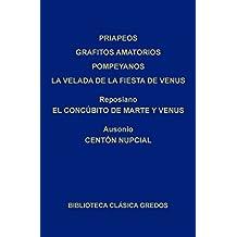Priapeos - Grafitos amatorios pompeyanos - La velada de la fiesta de Venus - Reposiano. El concúbito de Marte y Venus - Ausonio.