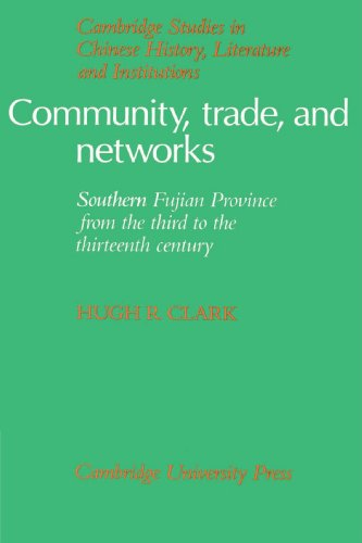 Community, Trade, and Networks: Southern Fujian Province from the Third to the Thirteenth Century (Cambridge Studies in Chinese History, Literature and Institutions) by Hugh R Clark Patrick Hannan Denis Twitchett