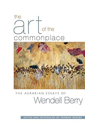 The-Art-of-the-Commonplace-:-The-Agrarian-Essays-of-Wendell-Berry