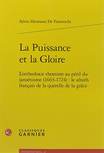Port Zenith (La Puissance Et La Gloire: L'orthodoxie Thomiste Au Peril Du Jansenisme 1663-1724 : Le Zenith Francais De La Querelle De La Grace (Univers Port-royal) (French Edition))