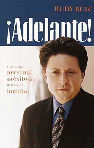 ¡ADELANTE! Una guia personal del exito para usted y su familia  [Ruiz, Rudy] (Tapa Blanda)