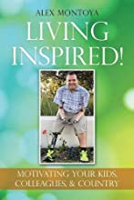 Living Inspired!: Motivating Your Kids, Colleagues, & Country