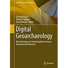 Digital Geoarchaeology: New Techniques for Interdisciplinary Human-Environmental Research