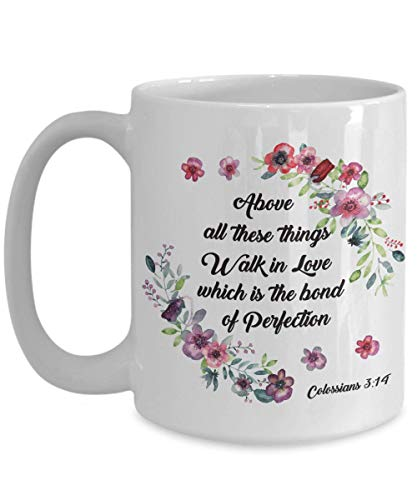 Bible Verse Colossians 3:14 Faith Mug Above All These Things Walk in Love Which is the Bond of Perfection Best Scripture Verse Quote Gifts Ceramic Cof