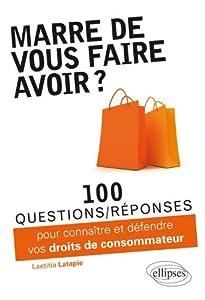 """Afficher """"Marre de vous faire avoir ? : 100 questions-réponses pour connaître et défendre vos droits de consommateur"""""""