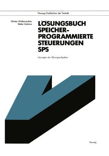 Lsungsbuch Speicherprogrammierte Steuerungen SPS: Lsungen der bungsaufgaben (Viewegs Fachbcher der Technik) (German Edition)