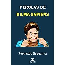 Pérolas de Dilma Sapiens