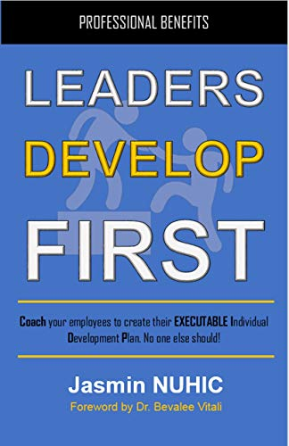 LEADERS DEVELOP FIRST: Coach your employees to create their