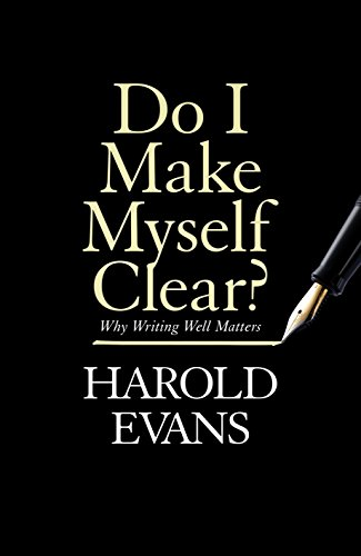 Download for free Do I Make Myself Clear?: Why Writing Well Matters