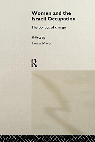 Women and the Israeli Occupation: The Politics of Change (Routledge International Studies of Women and Place)