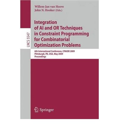 Read Online Integration of AI and OR Techniques in Constraint Programming for Combinatorial Optimization Problems (Lecture Notes in Computer Science) (Paperback) - Common PDF
