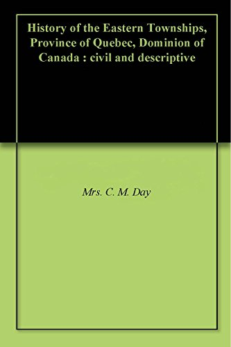 History of the Eastern Townships, Province of Quebec, Dominion of Canada : civil and descriptive