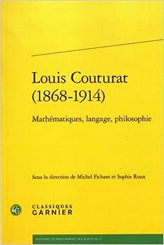 Louis Couturat 1868-1914: Mathematiques, Langage, Philosophie (Histoire et philosophie des sciences) (French Edition)