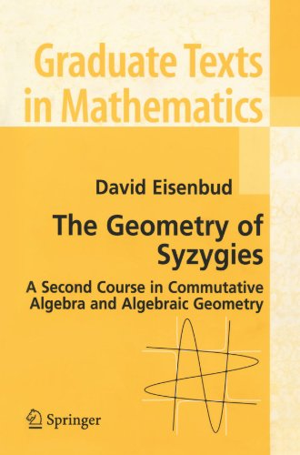 The Geometry of Syzygies: A Second Course in Algebraic Geometry and Commutative Algebra (Graduate Texts in Mathematics)