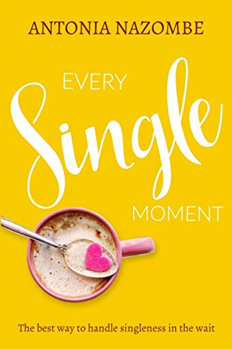 Every Single Moment: The best way to handle singleness in the wait