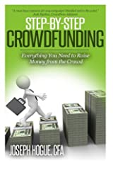 Step by Step Crowdfunding: Everything You Need to Raise Money From the Crowd Paperback