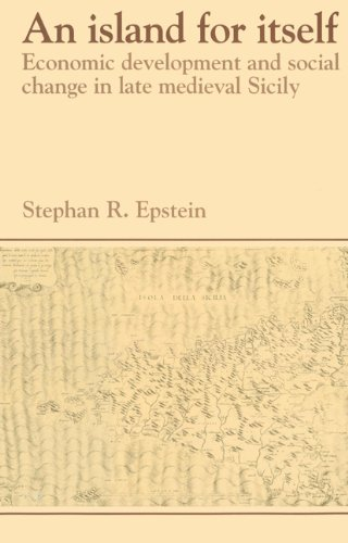 An Island for Itself: Economic Development and Social Change in Late Medieval Sicily (Past and Present Publications) pdf