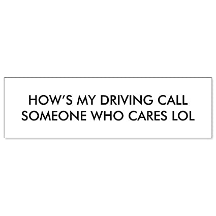 Amazon Com Car Bumper Sticker Hows My Driving Call Someone Who