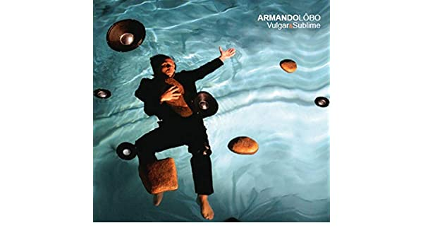 Vulgar e Sublime by Armando Lôbo on Amazon Music - Amazon.com