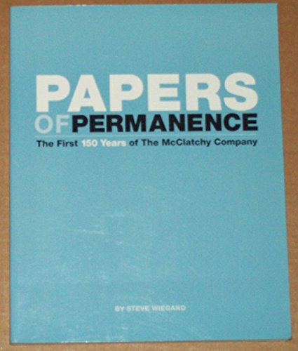 Papers of Permanence -- The First 150 Years of the McClatchy Company - Signed