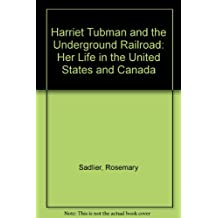 Tubman: Harriet Tubman and the underground railroad : her life in the United States and Canada