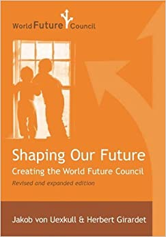 Shaping Our Future: Creating the World Future Council by Jakob von Uexkull (2005-09-08)