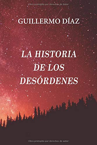 La historia de los desórdenes Tapa blanda – 21 oct 2018 Guillermo Díaz Urbano Independently published 1728667321 Fiction / Historical