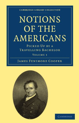 Notions of the Americans: Picked Up by a Travelling Bachelor (Cambridge Library Collection - North American History)