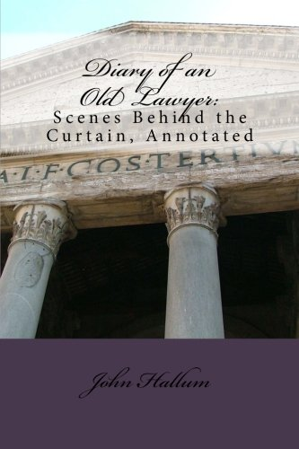 Diary of an Old Lawyer:: Scenes Behind the Curtain, Annotated