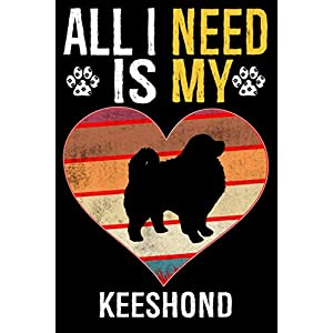 All I Need Is My Keeshond: Dog - This is Perfect Cool Funny Humor Gifts For Keeshond Dog Lovers - Best Gift For Mom Dad Father Mother Keeshond Lover - 116 Pages, 6 x 9, Matte Finish 5