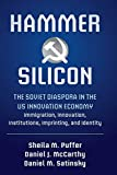 Hammer and Silicon: The Soviet Diaspora in the US Innovation Economy - Immigration, Innovation, Institutions, Imprinting, and Identity