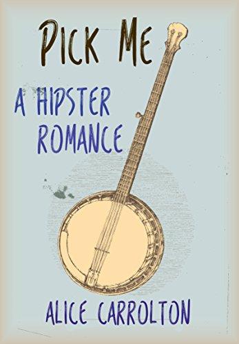 Pick Me: A Hipster Romance (English Edition)