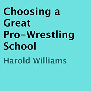 Choosing a Great Pro-Wrestling School Audiobook