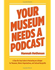 Your Museum Needs a Podcast: A Step-By-Step Guide to Podcasting on a Budget for Museums, History Organizations, and Cultural Nonprofits