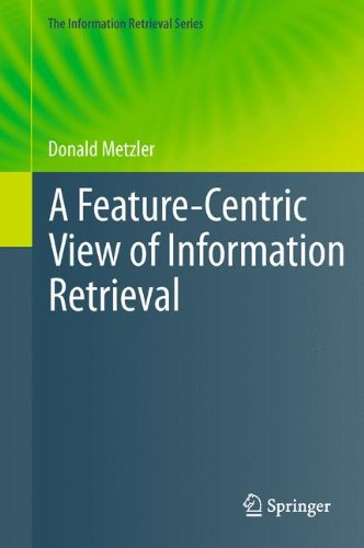 A Feature-Centric View of Information Retrieval (The Information Retrieval Series)