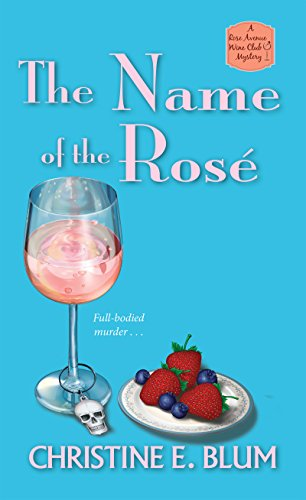 The Name of the Rosé (Rose Avenue Wine Club Mystery Book 3) by [Blum, Christine E.]