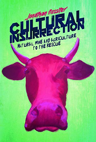 Cultural Insurrection: Natural Wine and Agriculture to the Rescue by Jonathan Nossiter