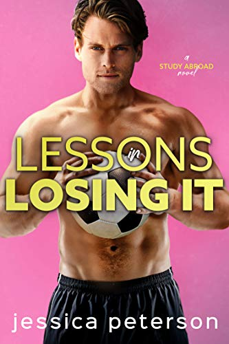 Lessons In Losing It: A Soccer Romance (Study Abroad Book 4)