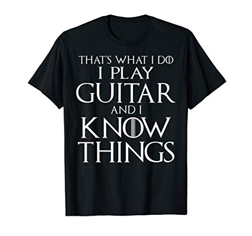 That's What I Do I Play Guitar And I Know Things T-Shirt ()