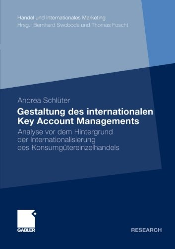 Gestaltung des internationalen Key Account Managements: Analyse vor dem Hintergrund der Internationalisierung des Konsumgütereinzelhandels (Handel und ... and International Marketing) (German Edition)