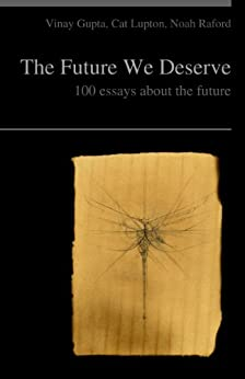 The Future We Deserve by [Gupta, Vinay, Lupton, Cat, Raford, Noah]