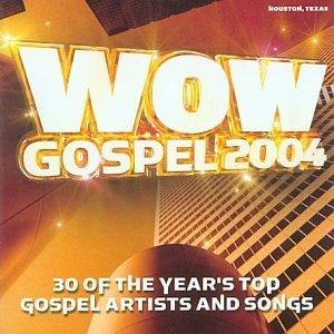 Wow Gospel 2004: 30 of the Year's Top Gospel Artists and Songs by Various Artists - Gospel Artists And Songs