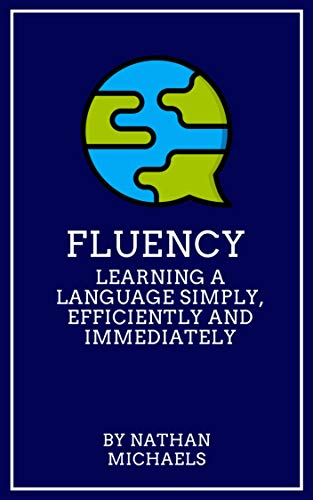 Fluency: Learning a Language Simply, Efficiently and Immediately (Learn Foreign Languages Free Book)