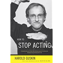 How to Stop Acting: A Renown Acting Coach Shares His Revolutionary Approach to Landing Roles, Developing Them and Keeping them Alive