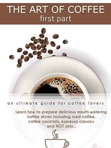 The Art Of Coffee First Part Kindle Edition By James