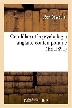 Condillac Et La Psychologie Anglaise Contemporaine: These Presentee a la Faculte Des Lettres (Philosophie) by Leon Dewaule (2013-03-24)