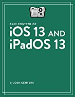 Take Control of iOS 13 and iPadOS 13 Front Cover