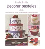 { DECORAR PASTELES: GUIA CREATIVA CON MAS DE 150 TECNICAS Y 80 TRABAJOS FRACINANTES (SPANISH) } By Smith, Lindy ( Author ) [ Feb - 2013 ] [ Hardcover ]